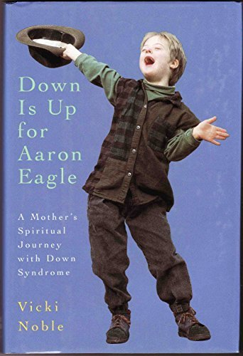 9780062507372: Down Is Up for Aaron Eagle: A Mother's Spiritual Journey With Down Syndrome