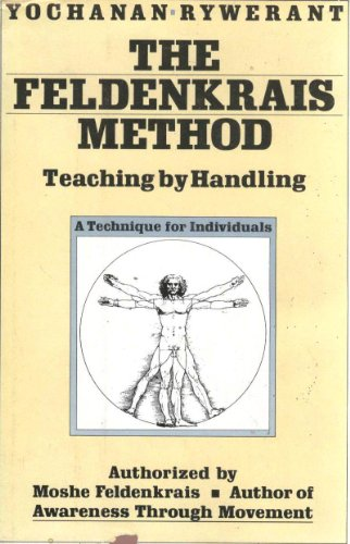 9780062507501: The Feldenkrais Method: Teaching by Handling - A Technique for Individuals