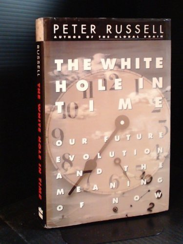 9780062507747: White Hole in Time: Our Future Evolution and the Meaning of Now