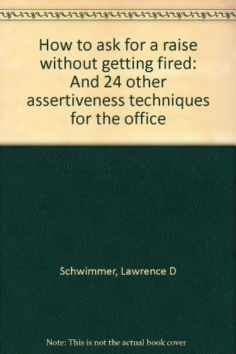 9780062507754: How to ask for a raise without getting fired: And 24 other assertiveness techniques for the office