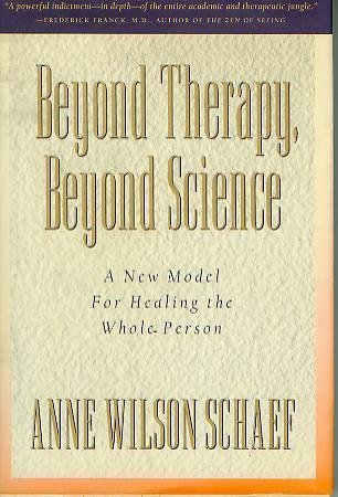 Beyond Therapy, Beyond Science. A New Model For Healing The Whole Person. [Text Englisch].