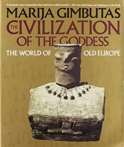 The Civilization of the Goddess: The World: Marija Gimbutas