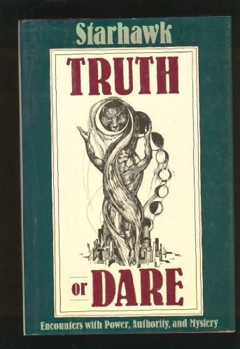 Truth or Dare: Encounters With Power, Authority and Mystery (0062508121) by Starhawk