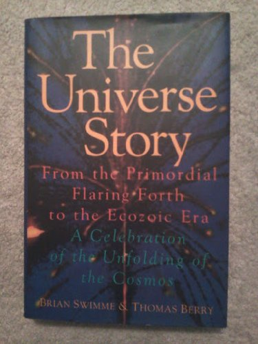 The Universe Story: From the Primordial Flaring: Swimme, Brian;Berry, Thomas