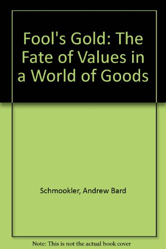 9780062508287: Fool's Gold: The Fate of Values in a World of Goods