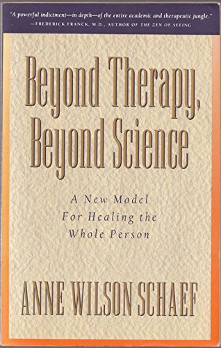 9780062508331: Beyond Therapy, Beyond Science: A New Model for Healing the Whole Person