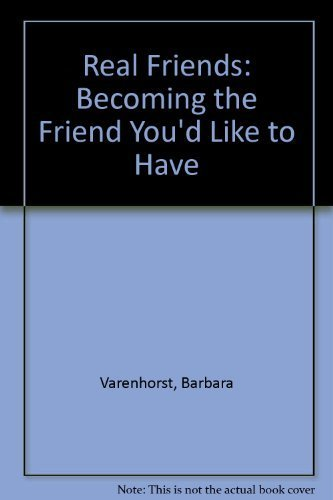 9780062508904: Real Friends: Becoming the Friend You'd Like to Have