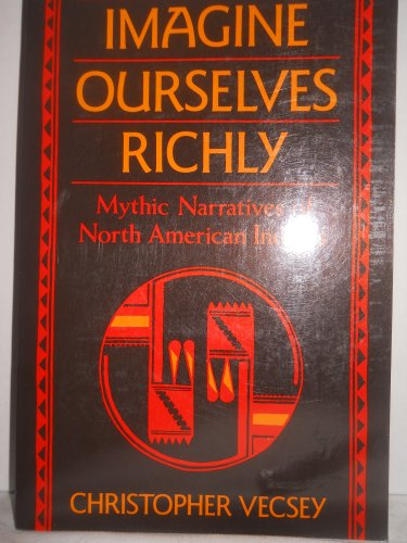 Imagine Ourselves Richly: Mythic Narratives of the: Vecsey, Christopher