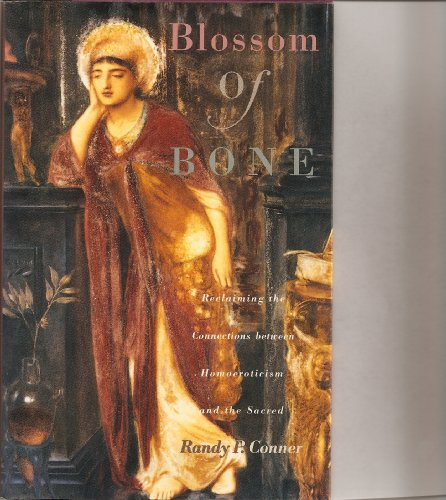 9780062509031: Blossom of bone: Reclaiming the connections between homoeroticism and the sacred