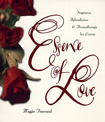 9780062509147: Essence of Love: Fragrance, Aphrodisiacs, and Aromatherapy for Lovers