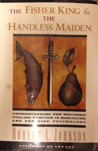 9780062509185: The Fisher King and the Handless Maiden: Understanding the Wounded Feeling Function in Masculine and Feminine Psychology