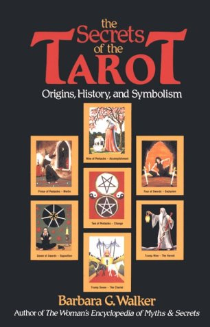 The Secrets of the Tarot: Origins, History, and Symbolism: Walker, Barbara G.