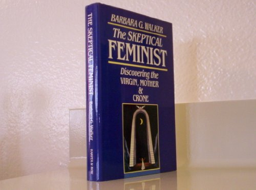 9780062509321: The skeptical feminist: Discovering the virgin, mother, and crone