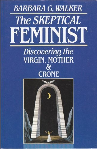 9780062509352: The Skeptical Feminist: Discovering the Virgin, Mother, and Crone