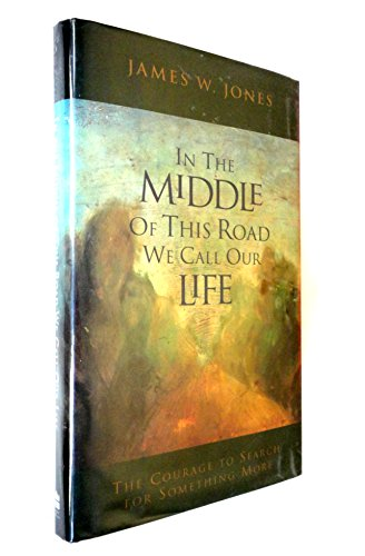 9780062509604: In the Middle of This Road We Call Our Life: The Courage to Search for Something More