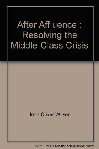 9780062509703: After Affluence : Resolving the Middle-Class Crisis