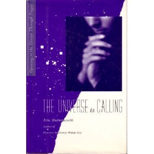 THE UNIVERSE is CALLING: Opening to the Divine Through Prayer: Butterworth, Eric