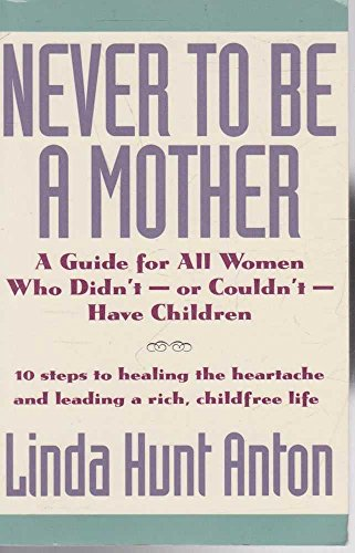 9780062510006: Never to Be a Mother: A Guide for All Women Who Didn'T, or Couldn'T, Have Children