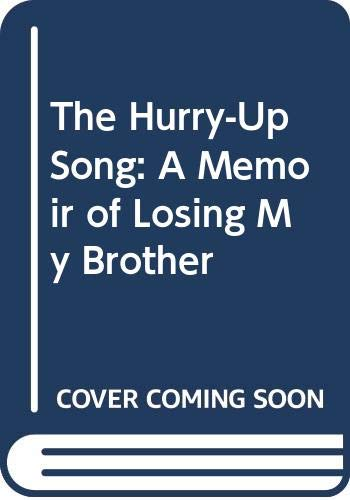 9780062510204: The Hurry-Up Song: A Memoir of Losing My Brother