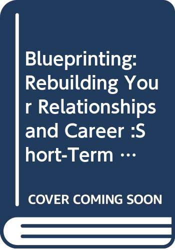 9780062510495: Blueprinting: Rebuilding Your Relationships and Career :Short-Term Strategies for Long-Term Goals