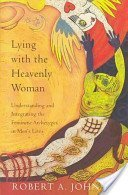 9780062510655: Lying with the Heavenly Woman: Understanding and Integrating the Feminine Archetypes in Men's Lives