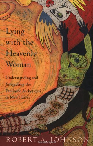 9780062510662: Lying with the Heavenly Woman: Understanding and Integrating the Feminine Archetypes in Men's Lives
