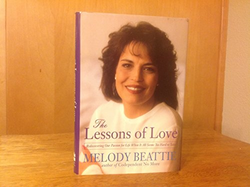 9780062510723: The Lessons of Love: Rediscovering Our Passion for Life When It All Seems Too Hard to Take
