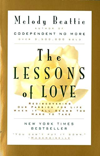 9780062510785: The Lessons of Love: Rediscovering Our Passion for Live When It All Seems Too Hard to Take