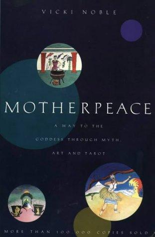 9780062510853: Motherpeace: A Way to the Goddess Through Myth, Art, and Tarot