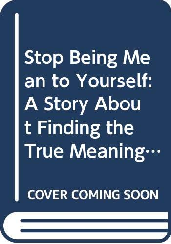 9780062511201: Stop Being Mean to Yourself: A Story About Finding the True Meaning of Self-Love