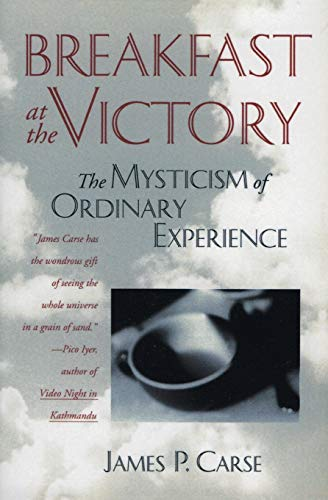 Breakfast at the Victory: The Mysticism of Ordinary Experience [Paperback]