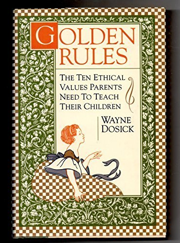 9780062512048: Golden Rules: 10 Ethical Values Parents Need to Teach Their Children