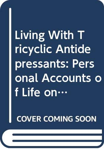 9780062512093: Living With Tricyclic Antidepressants: Personal Accounts of Life on Tofranil (IMIPRAMINE, PAMELOR)