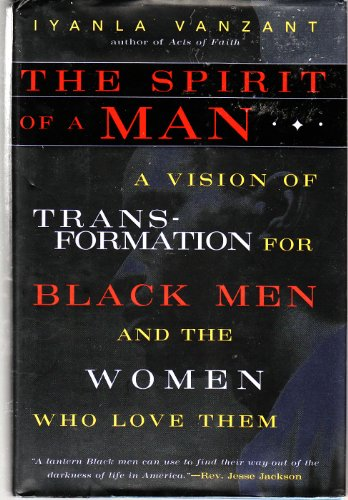 9780062512369: The Spirit of a Man: A Vision of Transformation for Black Men and the Women Who Love Them