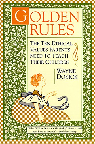 9780062512499: Golden Rules: The Ten Ethical Values Parents Need to Teach Their Children