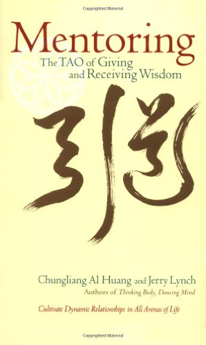 Mentoring: The Tao of Giving and Receiving Wisdom: Huang, Chungliang A.