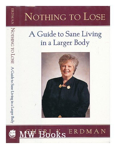 9780062512536: Nothing to Lose: A Guide to Sane Living in a Larger Body