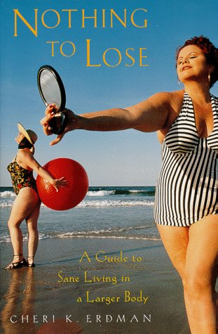 9780062512543: Nothing to Lose: A Guide to Sane Living in a Larger Body