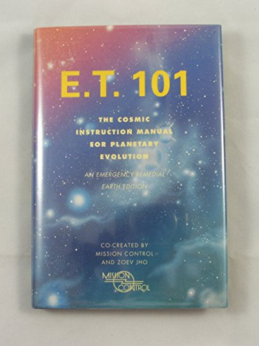 9780062512673: E. T. 101: The Cosmic Instruction Manual for Planetary Evolution- An Emergency Remedial Earth Edition