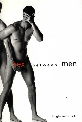 9780062512680: Sex Between Men: An Intimate History of the Sex Lives of Gay Men Postwar to Present