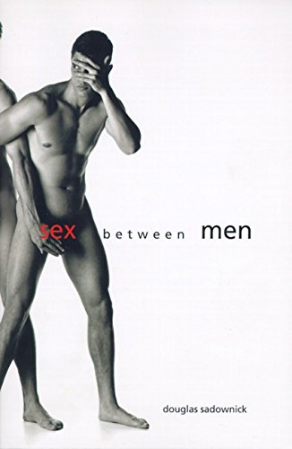 9780062512697: Sex Between Men: An Intimate History of the Sex Lives of Gay Men Postwar to Present