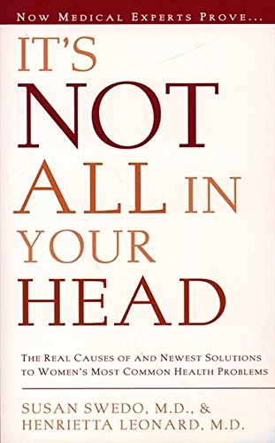 9780062512871: It's Not All in Your Head: The real causes and newest solutions to women's most common health problems