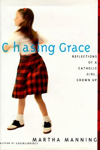 9780062513113: Chasing Grace: Reflections of a Catholic Girl, Grown Up