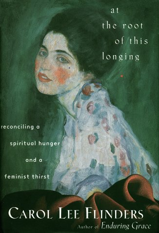 9780062513144: At the Root of This Longing: Reconciling a Spiritual Hunger and a Feminist Thirst