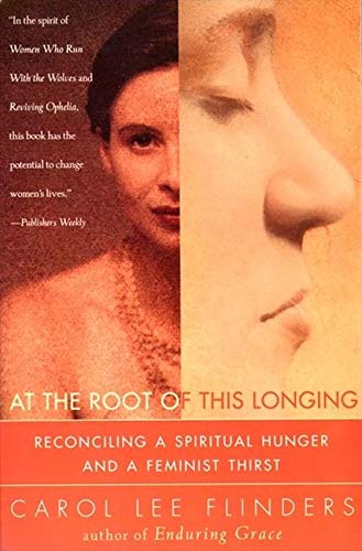 9780062513151: At the Root of This Longing: Reconciling a Spiritual Hunger and a Feminist Thirst