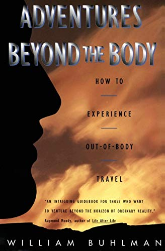 9780062513717: Adventures Beyond the Body: Proving Your Immortality Through Out-Of-Body Travel