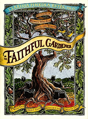 9780062513809: The Faithful Gardener: A Wise Tale About That Which Can Never Die