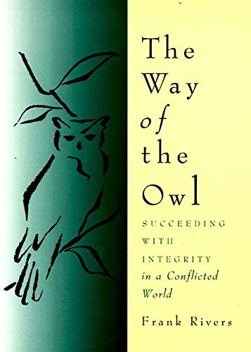 9780062513977: The Way of the Owl: Succeeding with Integrity in a Conflicted World