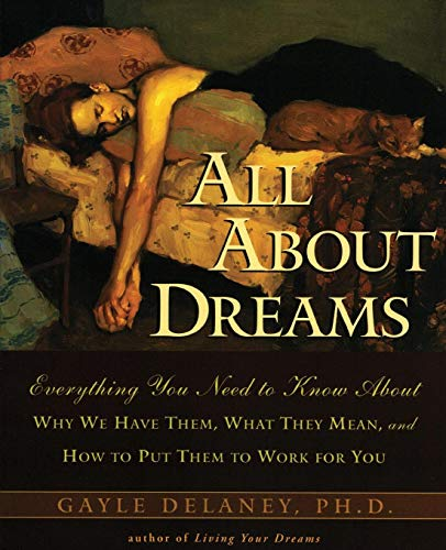 9780062514110: All About Dreams: Everything You Need to Know About Where They Come From, What They Mean, and How to Put Them to Work for You