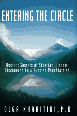 9780062514158: Entering the Circle: The Secrets of Ancient Siberian Wisdom Discovered by a Russian Psychiatrist